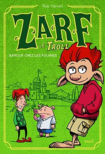 Zarf le Troll, Tome 1 : Barouf chez les fouines