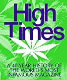 High Times: A 40-Year History of the Worlds Most Infamous Magazine