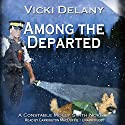 Among the Departed: A Constable Molly Smith Mystery (       UNABRIDGED) by Vicki Delany Narrated by Carrington MacDuffie
