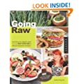 Going Raw: Everything You Need to Start Your Own Raw Food Diet & Lifestyle Revolution at Home