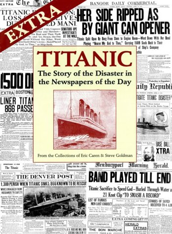 Titanic: The Story of the Disaster in the Newspapers of the Day