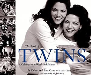 The Book of Twins: A Celebration in Words and Pictures Debbie Ganz, Lisa Ganz and Alex Tresniowski