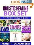 Holistic Healing Box Set: Meditation, Chakras and Reiki (Chakras, Reiki, Mindfulness, Healing, Holistic Book 6)