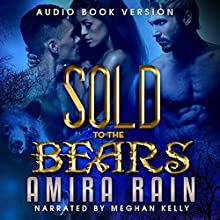 Sold to the Bears: SOLD, Book 1 (       UNABRIDGED) by Amira Rain, Simply Shifters Narrated by Meghan Kelly
