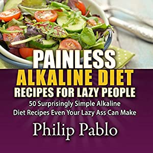 Painless Alkaline Diet Recipes for Lazy People Audiobook