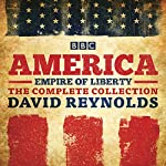 America: Empire of Liberty: The Complete BBC Radio 4 Series | David Reynolds