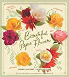 Beautiful Paper Flowers: Elegant - and Easy to Make - Blossoms