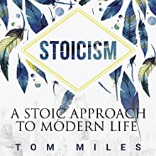 Stoicism: A Stoic Approach to Modern Life (       UNABRIDGED) by Tom Miles Narrated by Adam Schulmerich