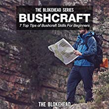 Bushcraft: 7 Top Tips Of Bushcraft Skills For Beginners (The Blokehead Success Series) (       UNABRIDGED) by The Blokehead Narrated by Jackson Ladd