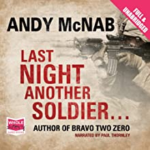 Last Night Another Soldier... (       UNABRIDGED) by Andy McNab Narrated by Paul Thornley