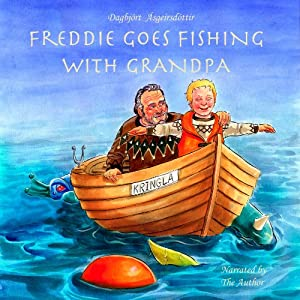 Freddie Goes Fishing with Grandpa: Freddie and Foxy, Book 1 | [Dagbjort Asgeirsdottir]