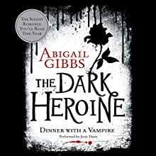 The Dark Heroine: Dinner with a Vampire (       UNABRIDGED) by Abigail Gibbs Narrated by Josie Dunn