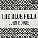 The Blue Field (       UNABRIDGED) by John Moore Narrated by Graeme Malcolm