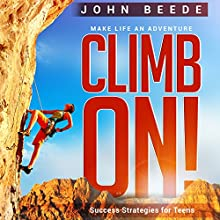 Climb On!: Success Strategies for Teens Audiobook by John R. Beede Narrated by John R. Beede