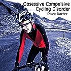 Obsessive Compulsive Cycling Disorder Hörbuch von Dave Barter Gesprochen von: Simon Whistler