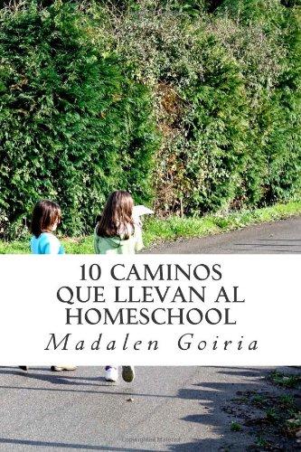 10 caminos que llevan al homeschool: Volume 5 (Serie 10 sobre el homeschool)