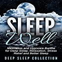 Sleep Well: Meditation and Hypnosis Bundle for Deep Sleep, Relaxation, Stress Relief and Better Sleep Speech by  Deep Sleep Collection Narrated by  Deep Sleep Collection