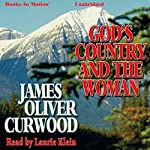 God's Country and the Woman | James Oliver Curwood