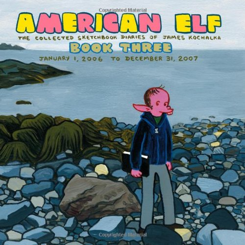 American Elf Volume 3: The Collected Sketchbook Diaries of James Kochalka: January 1, 2006 - December 31, 2007 (v. 3)