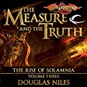 The Measure and the Truth: Dragonlance: Rise of Solamnia, Book 3 Audiobook by Douglas Niles Narrated by Chris Sorensen