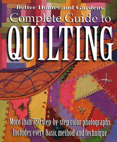 Better Homes and Gardens: Complete Guide to Quilting,  More than 750 Step-by-Step Color Photographs