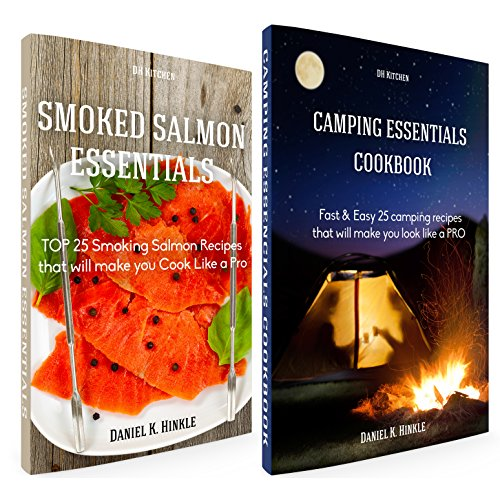 Essentials Cookbook Bundle: TOP 25 Smoking Salmon Recipes +  Fast & Easy 25 camping recipes list that will make you cook like a PRO (DH Kitchen 106) by Daniel Hinkle, Marvin Delgado, Ralph Replogle