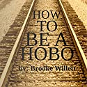 How to Be a Hobo Audiobook by Brooke Willett Narrated by Angel Clark