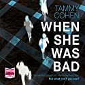 When She Was Bad Audiobook by Tammy Cohen Narrated by Avita Jay