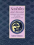 Read Sashiko and Beyond: Techniques and Projects for Quilting in the Japanese Style on-line