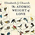 The Atomic Weight of Love Audiobook by Elizabeth J. Church Narrated by Jennifer Van Dyck