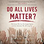 Do All Lives Matter?: The Issue We Can No Longer Ignore and Solutions We Long For | Wayne Gordon,John M. Perkins