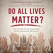 Do All Lives Matter?: The Issue We Can No Longer Ignore and Solutions We Long For | Livre audio Auteur(s) : Wayne Gordon, John M. Perkins Narrateur(s) : Calvin Robinson