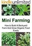 Mini Farming: How to Build A Backyard Farm And Grow Organic Food Easily: (Mini Farming, Mini Farming Book, Mini Farming Guide, Mini Farming Tips, Farming Techniques)