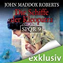 Die Schiffe der Kleopatra (SPQR 9) Hörbuch von John Maddox Roberts Gesprochen von: Erich Räuker