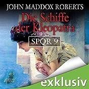 Die Schiffe der Kleopatra (SPQR 9) | John Maddox Roberts