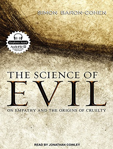 The Science of Evil - On Empathy and the Origins of Cruelty - Simon Baron-Cohen