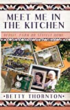 Betty Thornton Meet me in the Kitchen: Bedsit, Farm or Stately Home
