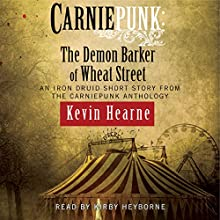 Carniepunk: The Demon Barker of Wheat Street (       UNABRIDGED) by Kevin Hearne Narrated by Kirby Heyborne