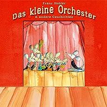 Das kleine Orchester & andere Geschichten (       ungekürzt) von Franz Hohler Gesprochen von: Franz Hohler