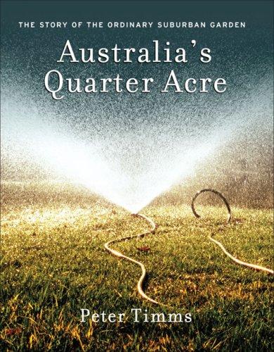 Australia's Quarter Acre: The Story of the Ordinary Suburban Garden