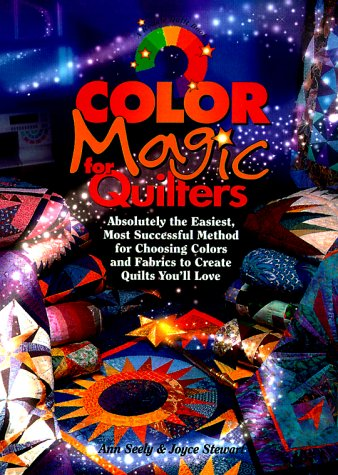Color Magic for Quilters: Absolutely the Easiest, Most Successful Method for Choosing Colors and Fabrics to Create Quilts You&#039;ll Love