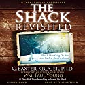 The Shack Revisited: There Is More Going On Here than You Ever Dared to Dream (       UNABRIDGED) by C. Baxter Kruger Narrated by C. Baxter Kruger
