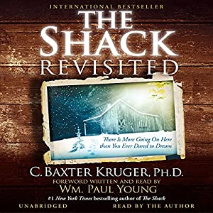 The Shack Revisited: There Is More Going On Here than You Ever Dared to Dream | [C. Baxter Kruger]