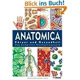 Anatomica: Körper und Gesundheit - Das komplette Nachschlagewerk