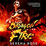 The Dragon in the Fire: A Paranormal Shapeshifter Romance | Serena Rose