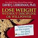 Lose Weight without Discipline or Willpower (       UNABRIDGED) by David J. Lieberman Narrated by Sean Pratt