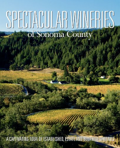 Spectacular Wineries of Sonoma County: A Captivating Tour of Established, Estate and Boutique Wineries (Spectacular Wineries series) PDF