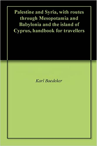 Palestine and Syria, with routes through Mesopotamia and Babylonia and the island of Cyprus, handbook for travellers