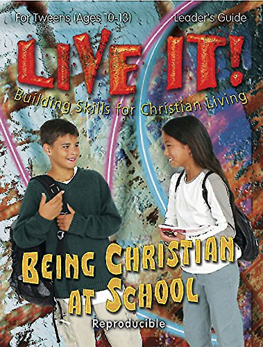 Being Christian at School - Live It Series: Building Skills for Christian Living