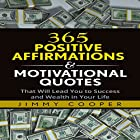 365 Positive Affirmations & Motivational Quotes That Will Lead You to Success and Wealth in Your Life Hörbuch von Jimmy Cooper Gesprochen von: Sam Slydell